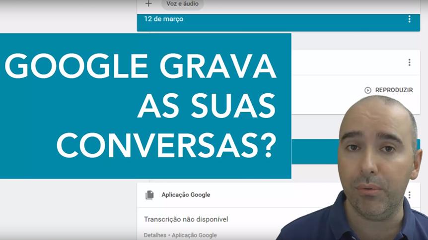 google-grava-a-suas-conversas-audio